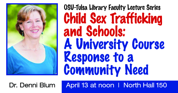 OSU-Tulsa Library Faculty Lecture Series: Child Sex Trafficking and Schools: A University Course Response to a Community Need