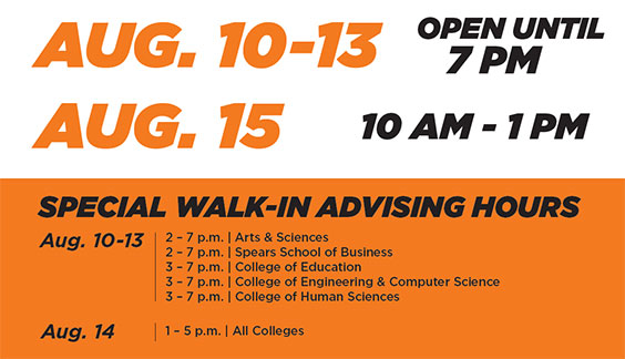 Aug. 10-13 open until 7 p.m. / Aug. 15 10 a.m.-1 p.m. / Special walk-in advising hours 3-7 p.m. Monday-Thursday and 1-5 p.m. on Friday