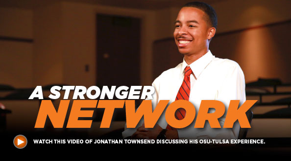 A stronger network - Watch this video of Jonathan Townsend discussing his OSU-Tulsa experience.