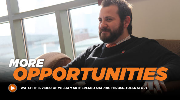 More Opportunities - Watch this video of William Sutherland sharing his OSU-Tulsa story.